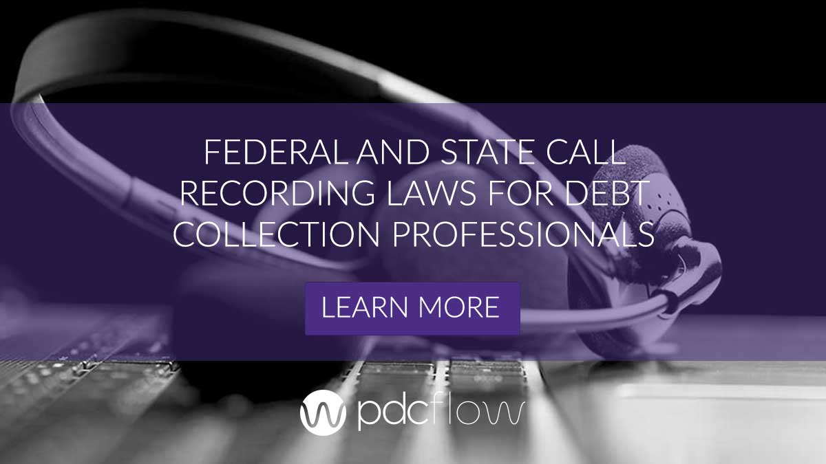Federal and State Call Recording Laws for Debt Collection Professionals