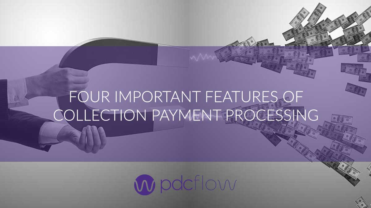 Four Important Features of Collection Payment Processing