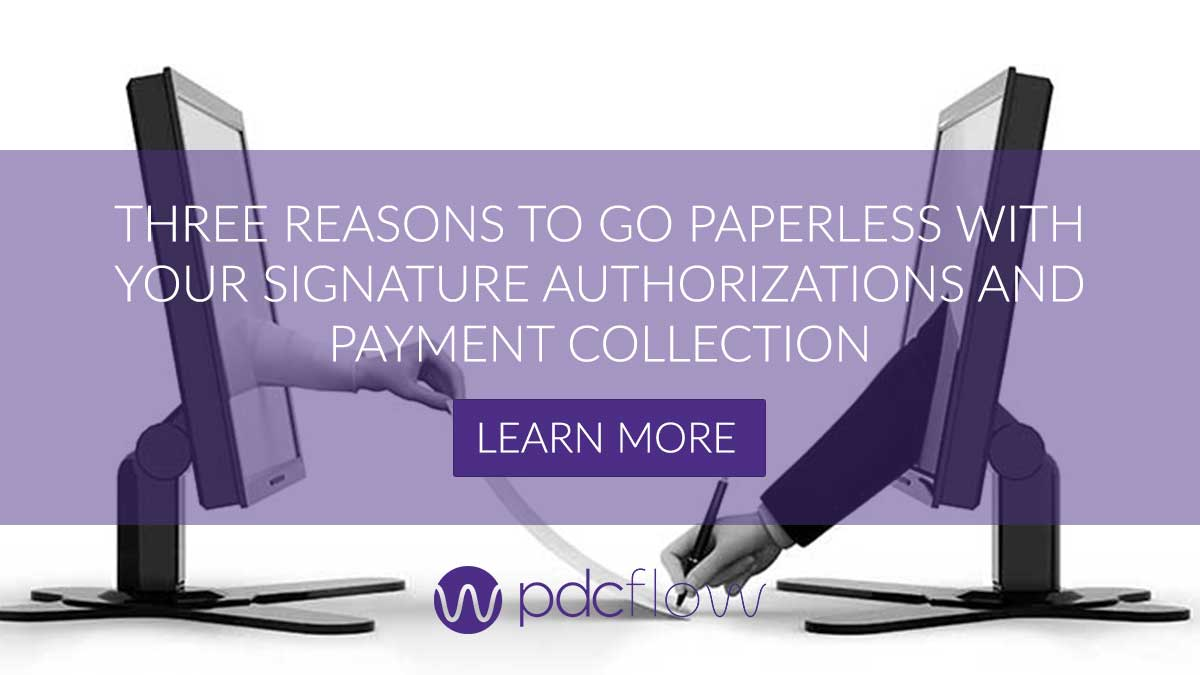 Three Reasons to Go Paperless with Your Signature Authorizations and Payment Collection