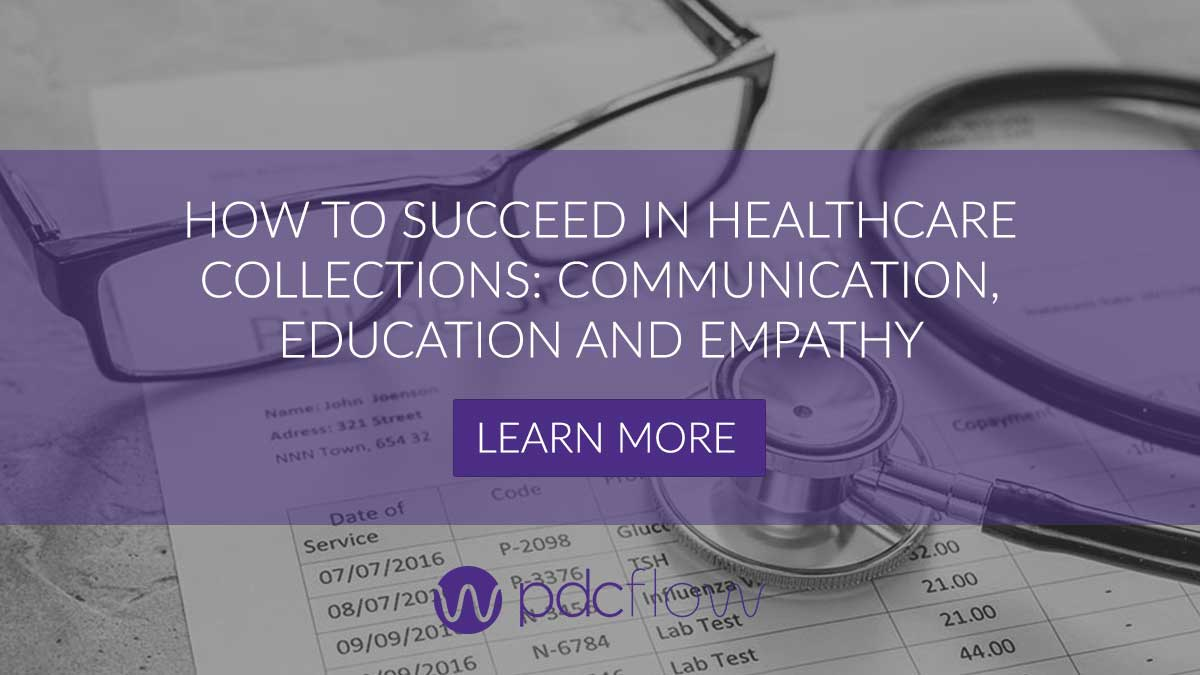 How To Succeed in Healthcare Collections: Communication, Education and Empathy