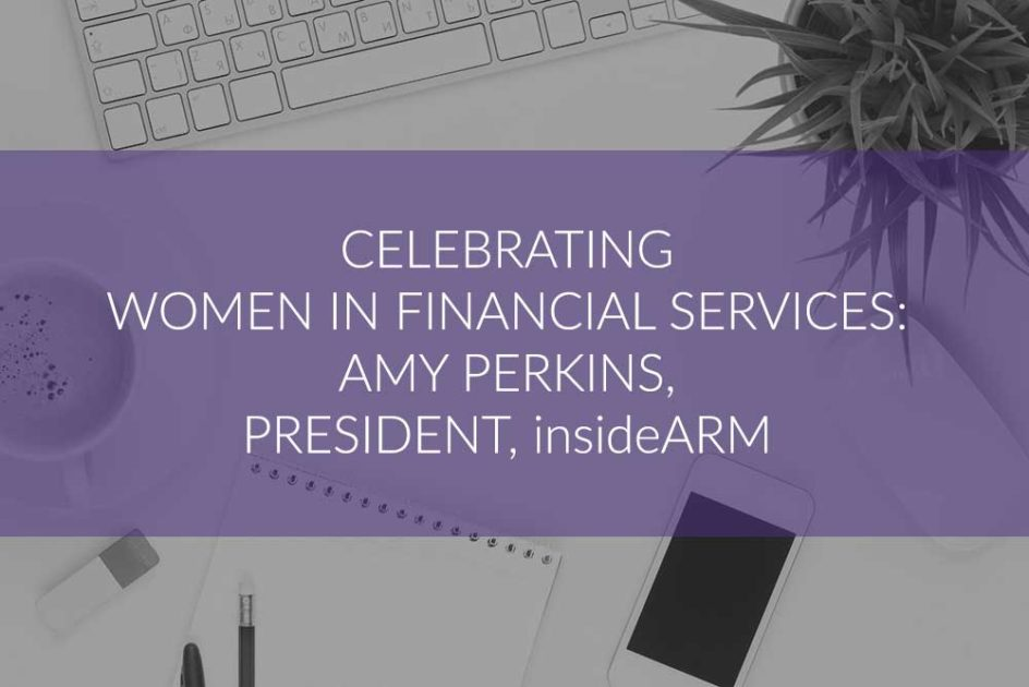 Celebrating Women in Financial Services: Amy Perkins, President, insideARM