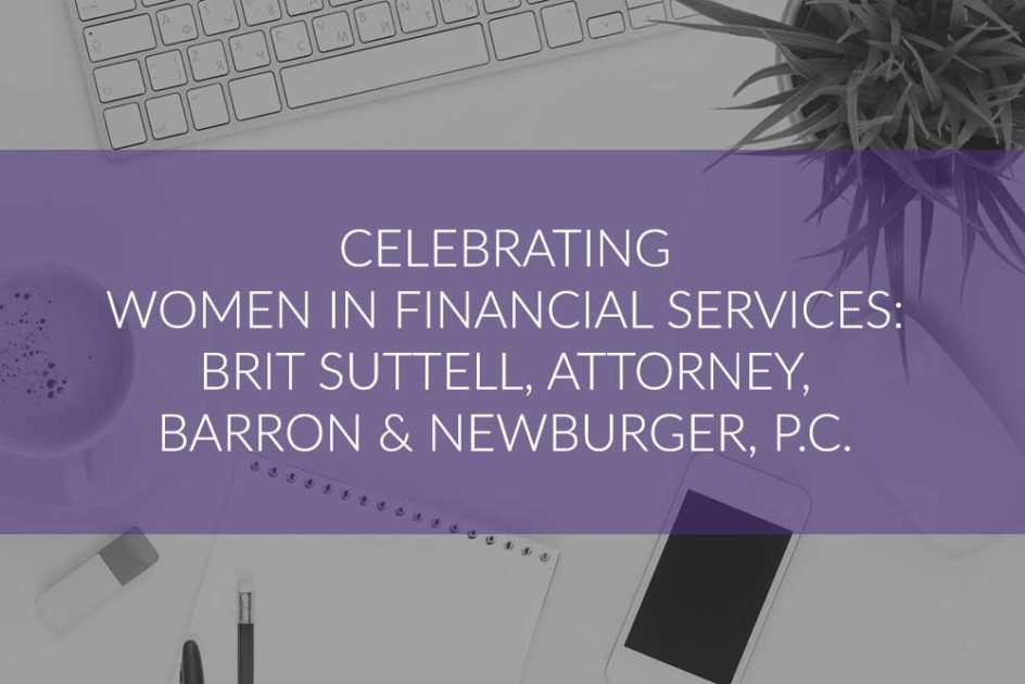 Celebrating Women in Financial Services Brit Suttell Attorney