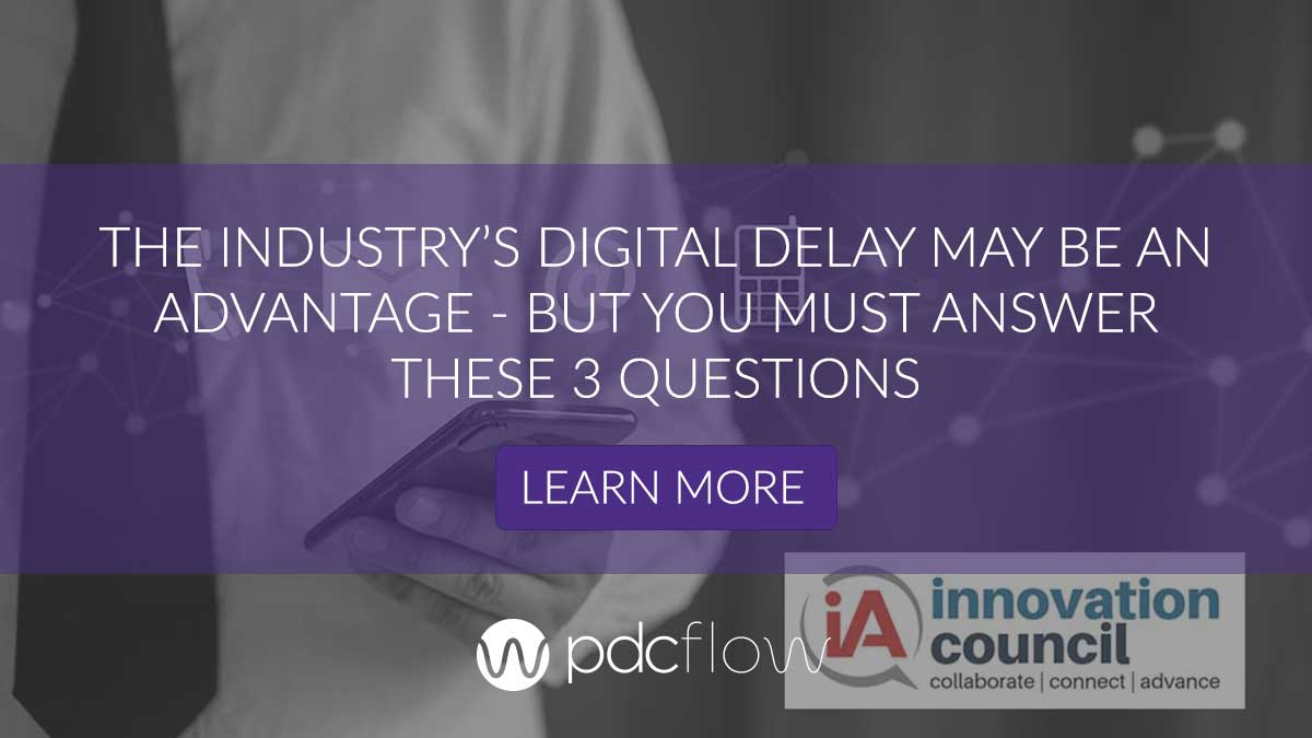 The Industry's Digital Delay May Be An Advantage – But You Must Answer These 3 Questions