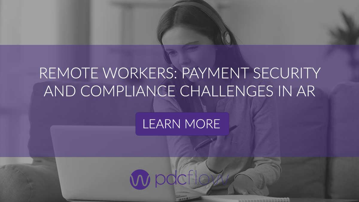 Remote Workers: Payment Security and Compliance Challenges in AR
