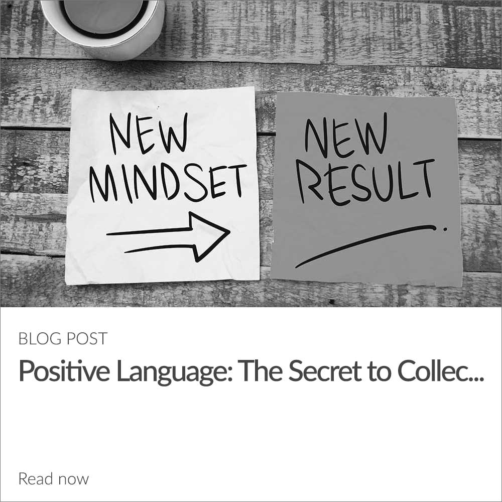 Positive Language: The Secret To Collecting More On Delinquent Accounts