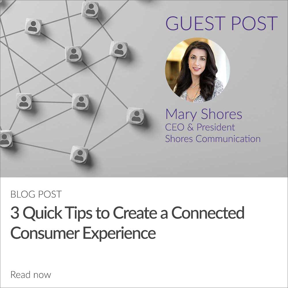 3 Quick Tips to Create a Connected Consumer Experience
