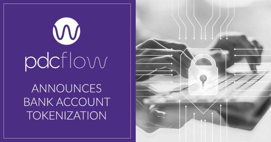 PDCflow Announces Bank Account Tokenization